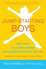 Jump-Starting Boys - Help Your Reluctant Learner Find Success in School and Life ebook by Pam Withers,Cynthia Gill,Dr. John Duffy