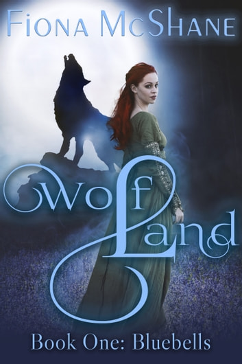 Wolf Land Book One: Bluebells ebook by Fiona McShane
