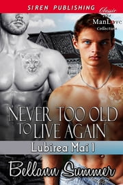 Never Too Old to Live Again ebook by Bellann Summer