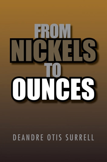 From Nickels to Ounces ebook by Deandre Otis Surrell