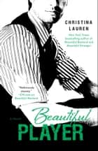 Beautiful Player ebook by Christina Lauren