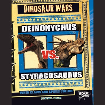 Deinonychus vs. Styracosaurus - When Claws and Spikes Collide audiobook by Michael O'Hearn