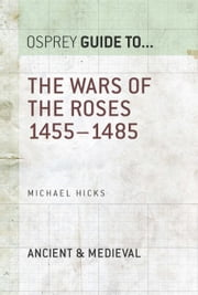The Wars of the Roses - 1455?1485 ebook by Michael Hicks