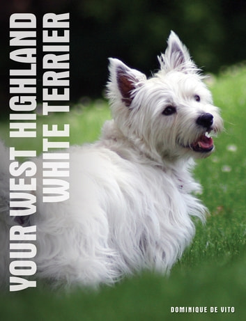 Your West Highland White Terrier ebook by Dominique De Vito