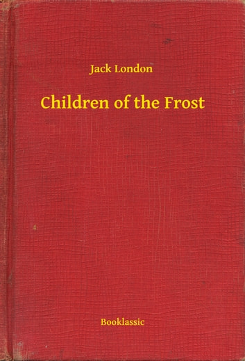Children of the Frost ebook by Jack London