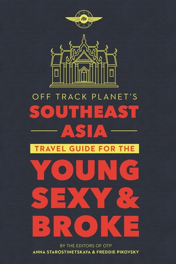 Off Track Planet's Southeast Asia Travel Guide for the Young, Sexy, and Broke eBook by Freddie Pikovsky,Anna Starostinetskaya