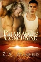 The Pharaoh's Concubine ebook by Z.A. Maxfield