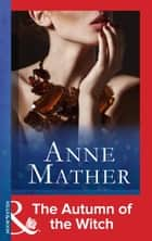 The Autumn Of The Witch (Mills & Boon Modern) 電子書籍 by Anne Mather