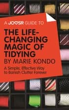 A Joosr Guide to... The Life-Changing Magic of Tidying by Marie Kondo: A Simple, Effective Way to Banish Clutter Forever ebook by Joosr