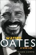 Warren Oates - A Wild Life ebook by Susan A. Compo