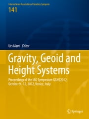 Gravity, Geoid and Height Systems - Proceedings of the IAG Symposium GGHS2012, October 9-12, 2012, Venice, Italy ebook by Urs Marti