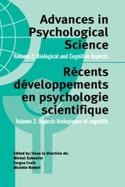 Advances in Psychological Science, Volume 2 - Biological and Cognitive Aspects ebook by Fergus Craik,Michele Robert,Michel Sabourin