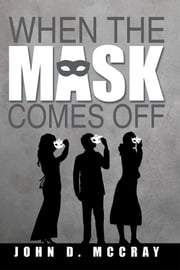 When the Mask Comes Off ebook by John D.  McCray