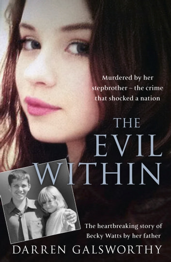 The Evil Within: Murdered by her stepbrother – the crime that shocked a nation. The heartbreaking story of Becky Watts by her father ebook by Darren Galsworthy