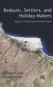 Bedouin, Settlers, and Holiday-Makers: Egypts Changing Northwest Coast ebook by Donald P. Cole,Soraya Altorki