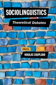 Sociolinguistics - Theoretical Debates ebook by Nikolas Coupland