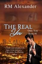 The Real You - The Only You, #1 ebook by RM Alexander