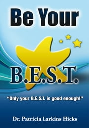Be Your B.E.S.T. ebook by Dr. Patricia Larkins Hicks