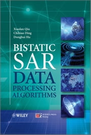 Bistatic SAR Data Processing Algorithms ebook by Xiaolan Qiu,Chibiao Ding,Donghui Hu