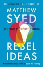 Rebel Ideas - The Power of Diverse Thinking ebook by Matthew Syed
