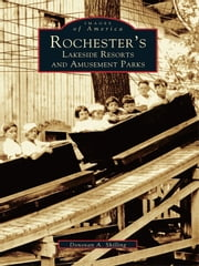 Rochester's Lakeside Resorts and Amusement Parks ebook by Donovan A. Shilling