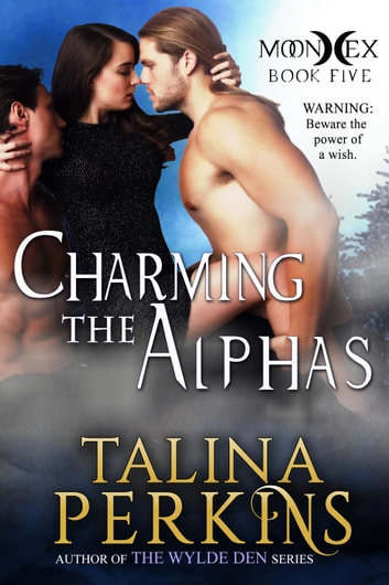 Charming the Alphas - MoonHex, #5 ebook by Talina Perkins