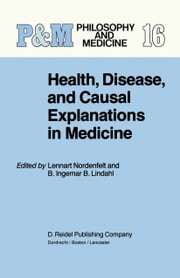 Health, Disease, and Causal Explanations in Medicine ebook by L.Y Nordenfelt,B.I.B Lindahl