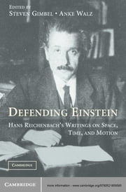 Defending Einstein - Hans Reichenbach's Writings on Space, Time and Motion ebook by Hans Reichenbach, Steven Gimbel, Anke Walz
