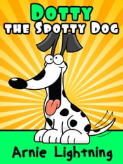 Dotty the Spotty Dog ebook by Arnie Lightning