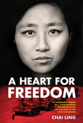 A Heart for Freedom - The Remarkable Journey of a Young Dissident, Her Daring Escape, and Her Quest to Free China's Daughters ebook by Chai Ling