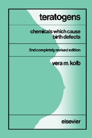 Teratogens: Chemicals Which Cause Birth Defects ebook by Kolb, Vera M.
