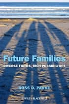 Future Families ebook by Ross D. Parke