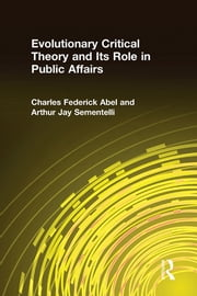 Evolutionary Critical Theory and Its Role in Public Affairs ebook by Charles Federick Abel,Arthur Jay Sementelli
