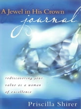 A Jewel in His Crown Journal - Rediscovering Your Value as a Woman of Excellence ebook by Priscilla C. Shirer