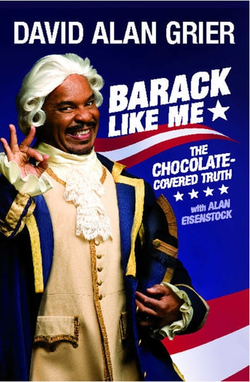 Barack Like Me - The Chocolate-Covered Truth ebook by David Alan Grier