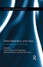 Global Metal Music and Culture - Current Directions in Metal Studies ebook by Andy R. Brown,Karl Spracklen,Keith Kahn-Harris,Niall Scott