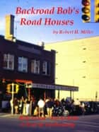 Motorcycle Road Trips (Vol. 12) Road Houses - Tour de Gastronomy ebook by Robert Miller, Backroad Bob