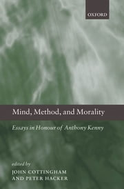 Mind Method and Morality : Essays in Honour of Anthony Kenny ebook by John Cottingham ; Peter Hacker