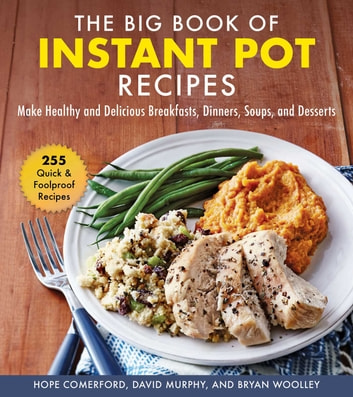 The Big Book of Instant Pot Recipes - Make Healthy and Delicious Breakfasts, Dinners, Soups, and Desserts ekitaplar by Hope Comerford,David Murphy,Bryan Woolley