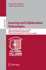 Learning and Collaboration Technologies - Third International Conference, LCT 2016, Held as Part of HCI International 2016, Toronto, ON, Canada, July 17-22, 2016, Proceedings ebook by Panayiotis Zaphiris,Andri Ioannou