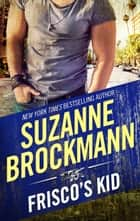 FRISCO'S KID ebook by Suzanne Brockmann