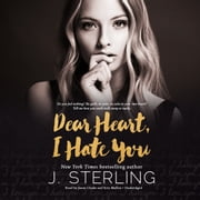 Dear Heart, I Hate You audiobook by J. Sterling