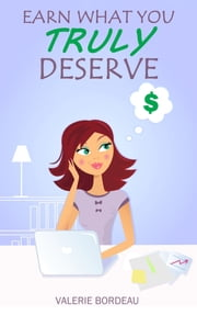Earn What You Truly Deserve ebook by Valerie Bordeau