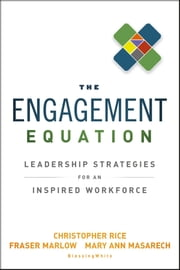 The Engagement Equation - Leadership Strategies for an Inspired Workforce ebook by Christopher Rice,Fraser Marlow,Mary Ann Masarech