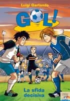 Gol! - 5. La sfida decisiva ebook by Luigi Garlando