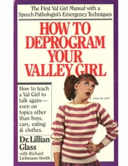 How to Deprogram Your Valley Girl ebook by Lillian Glass