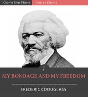 My Bondage and My Freedom (Illustrated Edition) ebook by Frederick Douglass