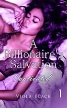 A Billionaire's Salvation 1 - Captivated ebook by Viola Black