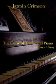 The Curse of The Grand Piano - A Short Story ebook by Jazmin Crimson