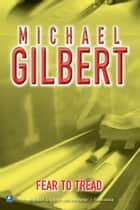 Fear To Tread ebook by Michael Gilbert
